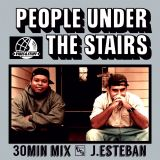 PEOPLE UNDER THE STAIRS 30 MIN MIX BY J.ESTEBAN