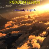 PARADIGM SESSION - Cloudy Light -