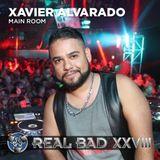 REAL BAD XXVIII - MAIN ROOM SET- DJ XAVIER ALVARADO