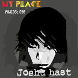 My Place Podcast 038: Joshu Hast