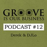 Groove Is Our Business Podcast #12 Mixed By Derek & DJLo