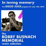 DISCO JUICE presents The Bobby Busnach Memorial Remix Collection & more!  7/13/2019