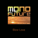 Slow Love - MONO FUTURE Mix