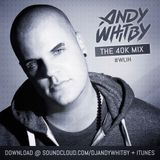 ANDY WHITBY - THE 40K MIX  [FREE DOWNLOAD]