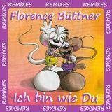 """Florence Büttner """"Ich bin wie Du"""" (REMiXES)"""