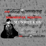 Mushtukov Podcast in Subwoofer Hospital Exclusive on CUEBASE-FM.DE ( 14 January 2017 )