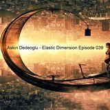 Askin Dedeoglu - Elastic Dimension Episode 039
