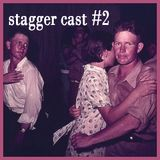 Stagger Cast #2