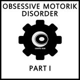 Obsessive Motorik Disorder Pt. 01