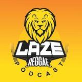 #LazeReggae Invasion (Fresh Reggae - Dancehall Podcast) 01.09.19