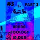 Urban Ecology in Dub #3 part 2