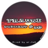 TRAUSE Podcast – Episode #10 (Mixed by Mr. Ve0) (29.03.2013)
