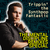 Trippin' the Synthpop Fantastic The Mental Discipline Remixes Special