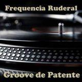 Frequencia Ruderal - Groove de Patente