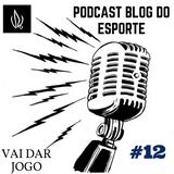 Podcast Blog do Esporte #12 - Vai Dar Jogo