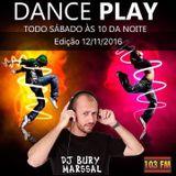 DANCE PLAY DJ BURY MARSSAL 12-11-2016 - 103 FM ITAPERUNA RJ