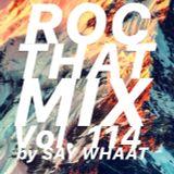 DJ SAY WHAAT - ROC THAT MIX Vol. 114