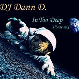 DJ Dann D. - In Too Deep - A deep bass vocal house journey