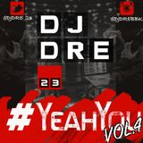 @DJDre_23 #YeahYou Vol 4