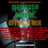 Mad Kush Riddim Mix April 2011 Mixed by BIG BLAZE WILDERS