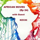 AFRICAN MOVES (Ep 24) With Guest KECHI