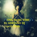 ONE MORE TIME By Adriano Dj (Tech_House April2018)