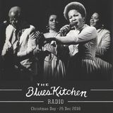 THE BLUES KITCHEN RADIO: Christmas Day 25th December 2018