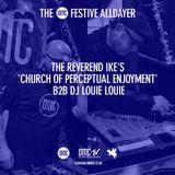 The Reverend Ike's 'Church Of Perceptual Enjoyment' B2B DJ Louie Louie - The Xmas OMC Alldayer 2017
