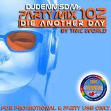 """PARTYMIX 102 """"Die Another Day"""" 2015 Mix by DJDennisDM"""