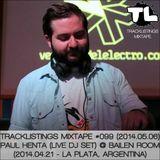 Tracklistings Mixtape #099 (2014.05.06) : Paul Henta (Live) @ Bailen Room (2014.04.21 - Argentina)