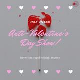 Anti-Valentine's Day Show