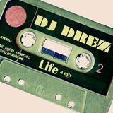 LIFE a mix by DJ Drez