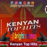 KENYAN TOP LATEST HITS NONSTOP MIX BY DJ BRIGHT CHIMEX