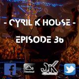 EPISODE 36 - CYRIL K HOUSE - #JANVIER