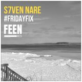 S7ven Nare #TheFeen #FridayFix (Episode 055)