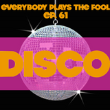 Everybody Plays the Fool, Ep. 61: Disco