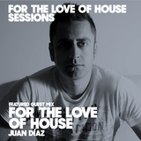 For The Love Of House - 064 Guest Mix Juan Díaz