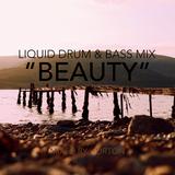 """""""Beauty"""" ~ Liquid Drum & Bass Mix"""