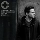 Constant Circles Radio 027 w/ Just Her & Stefan Z