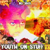 #1805: Youth On Stuff