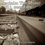 Reclaim the Music d.j. session - Hot Rail stole enough session
