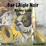 Reney Love Bar L'Aigle Noir Session 002    05-11-2016