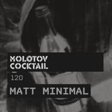 Molotov Cocktail 120 With Matt Minimal