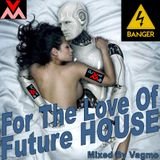 For The Love Of FUTURE HOUSE