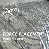 MTRMX029 - FORCE PLACEMENT - MOTOR MIX SERIES