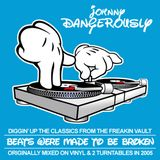 Johnny Dangerously - Beats Were Made To Be Broken (Classic Vinyl DJ Mix circa 2005)
