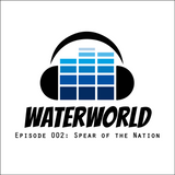 Waterworld Radio 002: Spear of the Nation