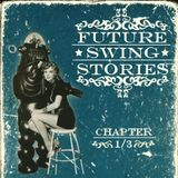 Future Swing Stories - Chapter One