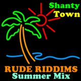 Shanty Town: Rude Riddims Summer Mix