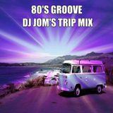 80's Groove - DJ JOM's Trip Mix